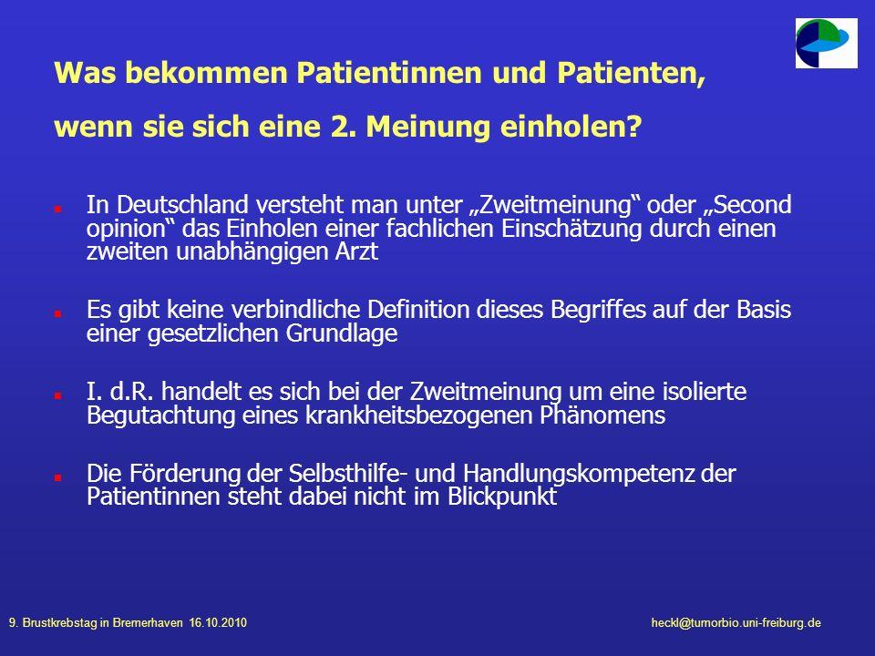 9. Brustkrebstag in Bremerhaven 16.10.2010heckl@tumorbio.uni-freiburg.de Was bekommen Patientinnen und Patienten, wenn sie sich eine 2. Meinung einhol