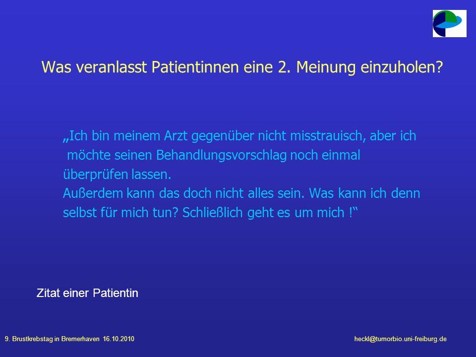 9. Brustkrebstag in Bremerhaven 16.10.2010heckl@tumorbio.uni-freiburg.de Was veranlasst Patientinnen eine 2. Meinung einzuholen? Ich bin meinem Arzt g