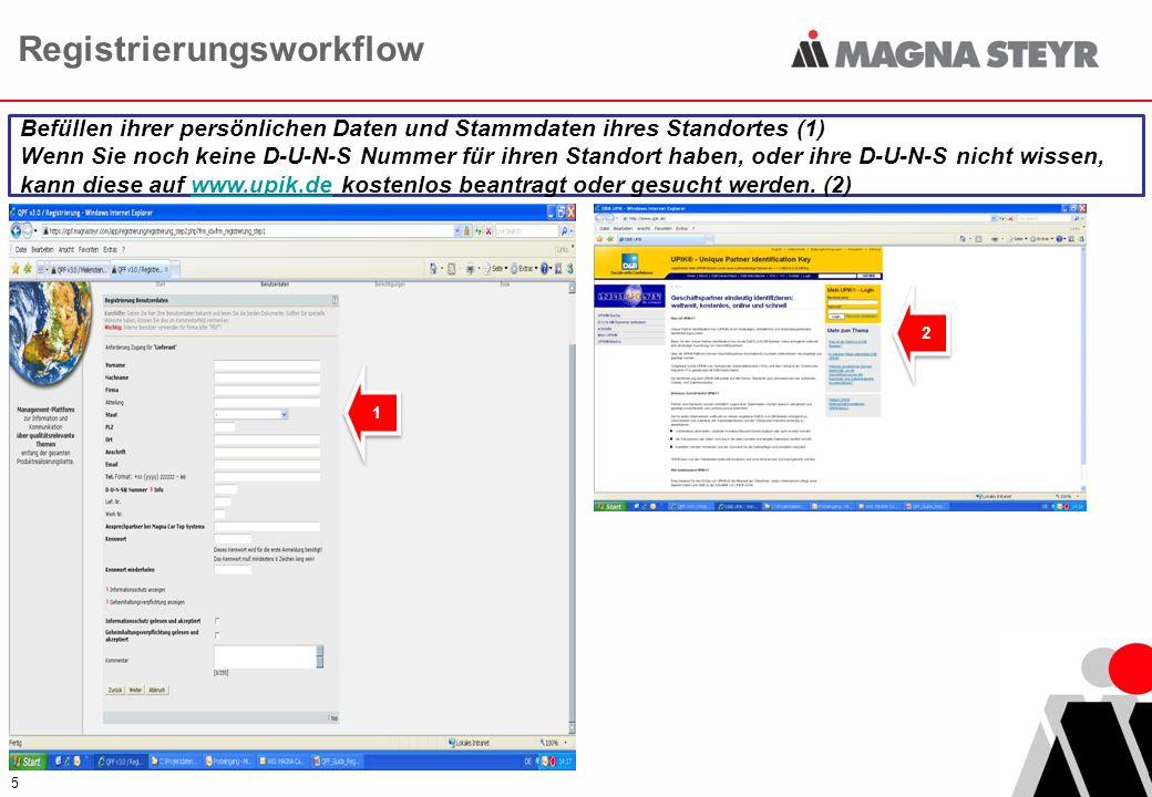 5 Registrierungsworkflow Befüllen ihrer persönlichen Daten und Stammdaten ihres Standortes (1) Wenn Sie noch keine D-U-N-S Nummer für ihren Standort haben, oder ihre D-U-N-S nicht wissen, kann diese auf www.upik.de kostenlos beantragt oder gesucht werden.