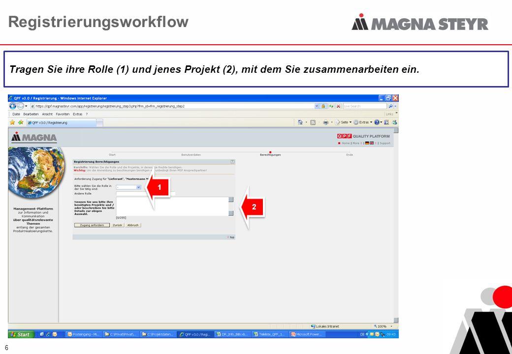 6 Registrierungsworkflow Tragen Sie ihre Rolle (1) und jenes Projekt (2), mit dem Sie zusammenarbeiten ein. 1 1 2 2