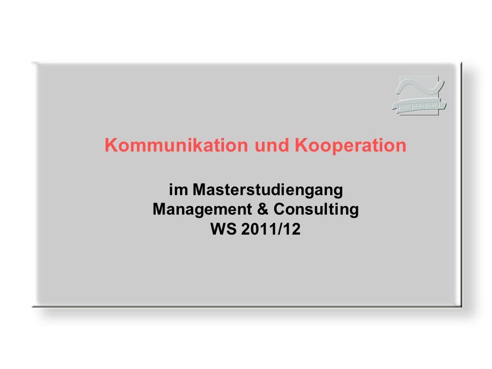 Kommunikation und Kooperation im Masterstudiengang Management & Consulting WS 2011/12