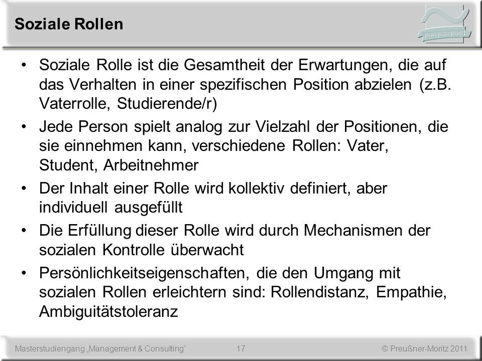 17Masterstudiengang Management & Consulting© Preußner-Moritz 2011 Soziale Rollen Soziale Rolle ist die Gesamtheit der Erwartungen, die auf das Verhalt