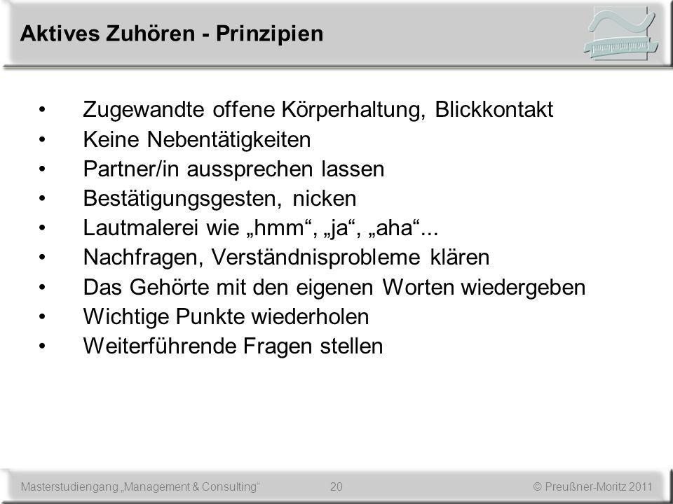 20Masterstudiengang Management & Consulting© Preußner-Moritz 2011 Aktives Zuhören - Prinzipien Zugewandte offene Körperhaltung, Blickkontakt Keine Neb
