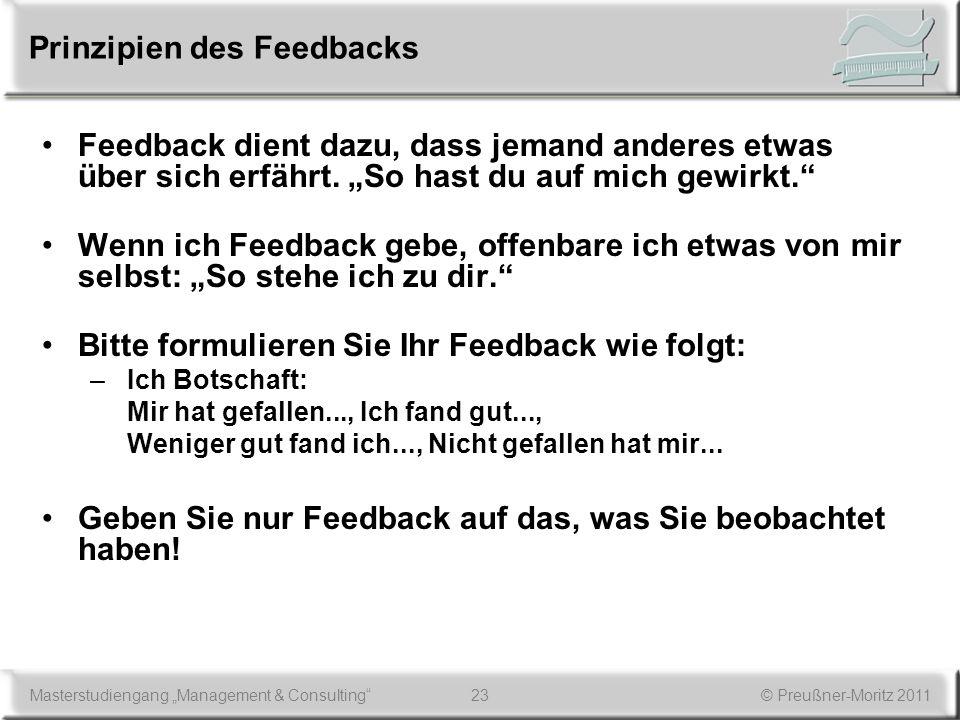 23Masterstudiengang Management & Consulting© Preußner-Moritz 2011 Prinzipien des Feedbacks Feedback dient dazu, dass jemand anderes etwas über sich er