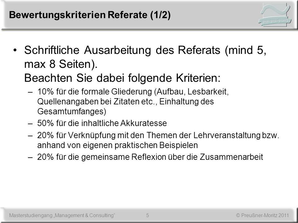 5Masterstudiengang Management & Consulting© Preußner-Moritz 2011 Bewertungskriterien Referate (1/2) Schriftliche Ausarbeitung des Referats (mind 5, ma