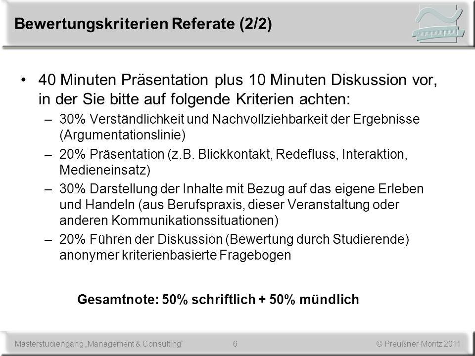 6Masterstudiengang Management & Consulting© Preußner-Moritz 2011 Bewertungskriterien Referate (2/2) 40 Minuten Präsentation plus 10 Minuten Diskussion