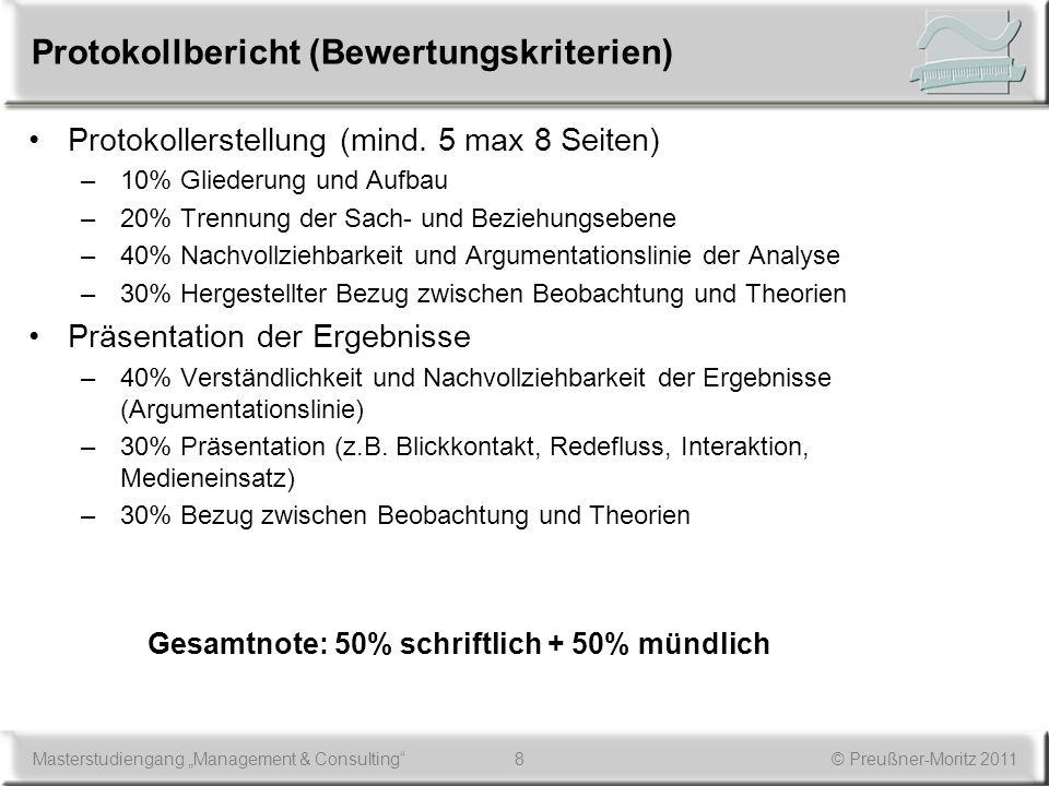8Masterstudiengang Management & Consulting© Preußner-Moritz 2011 Protokollbericht (Bewertungskriterien) Protokollerstellung (mind. 5 max 8 Seiten) –10