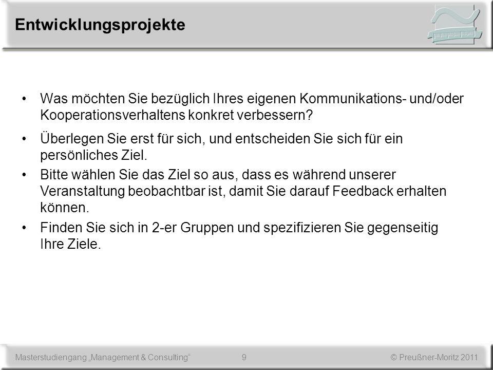 9Masterstudiengang Management & Consulting© Preußner-Moritz 2011 Entwicklungsprojekte Was möchten Sie bezüglich Ihres eigenen Kommunikations- und/oder