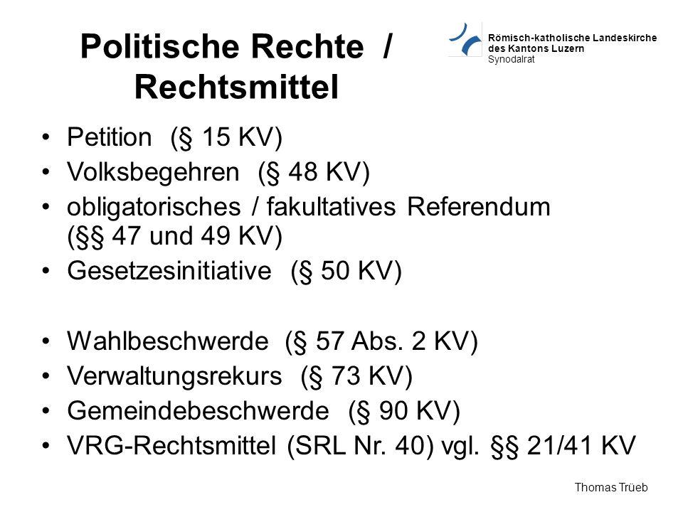 Römisch-katholische Landeskirche des Kantons Luzern Synodalrat Thomas Trüeb Politische Rechte / Rechtsmittel Petition (§ 15 KV) Volksbegehren (§ 48 KV