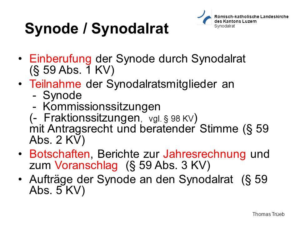 Römisch-katholische Landeskirche des Kantons Luzern Synodalrat Thomas Trüeb Synode / Synodalrat Einberufung der Synode durch Synodalrat (§ 59 Abs. 1 K