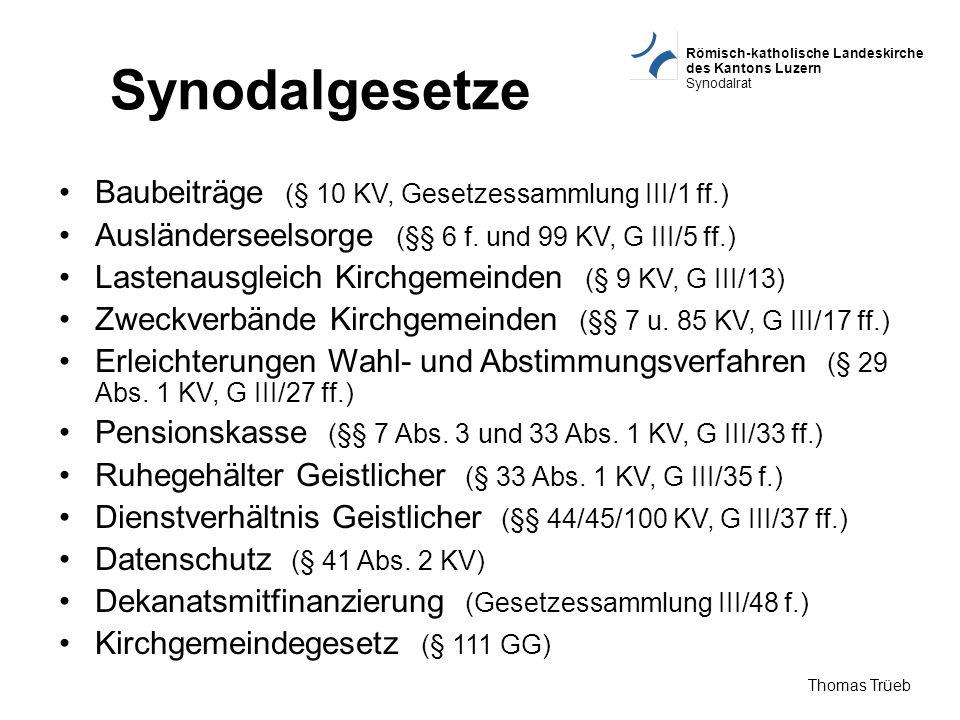Römisch-katholische Landeskirche des Kantons Luzern Synodalrat Thomas Trüeb Synodalgesetze Baubeiträge (§ 10 KV, Gesetzessammlung III/1 ff.) Ausländer