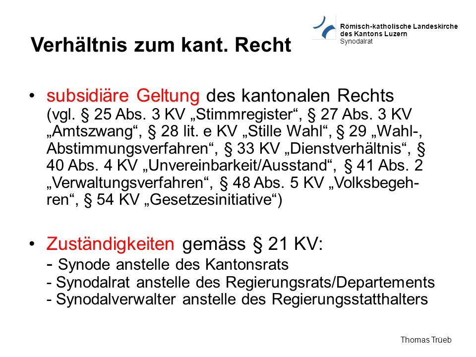 Römisch-katholische Landeskirche des Kantons Luzern Synodalrat Thomas Trüeb Verhältnis zum kant. Recht subsidiäre Geltung des kantonalen Rechts (vgl.