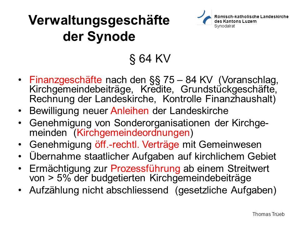 Römisch-katholische Landeskirche des Kantons Luzern Synodalrat Thomas Trüeb Verwaltungsgeschäfte der Synode § 64 KV Finanzgeschäfte nach den §§ 75 – 8