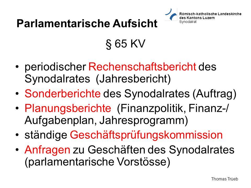 Römisch-katholische Landeskirche des Kantons Luzern Synodalrat Thomas Trüeb Parlamentarische Aufsicht § 65 KV periodischer Rechenschaftsbericht des Sy