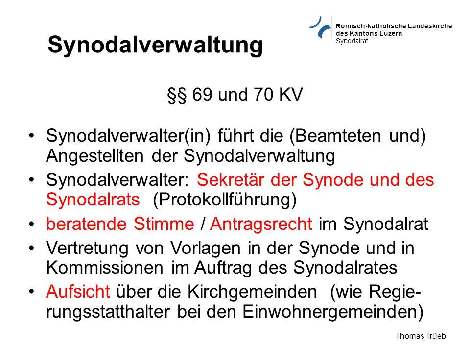 Römisch-katholische Landeskirche des Kantons Luzern Synodalrat Thomas Trüeb Synodalverwaltung §§ 69 und 70 KV Synodalverwalter(in) führt die (Beamtete