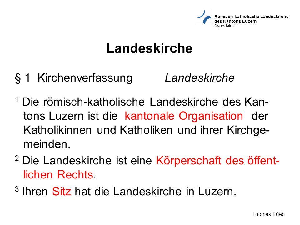 Römisch-katholische Landeskirche des Kantons Luzern Synodalrat Thomas Trüeb Synodalrat (Exekutive) §§ 34 Abs.