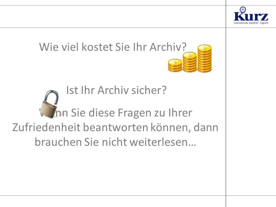 Seite 1 Wie viel kostet Sie Ihr Archiv. Ist Ihr Archiv sicher.
