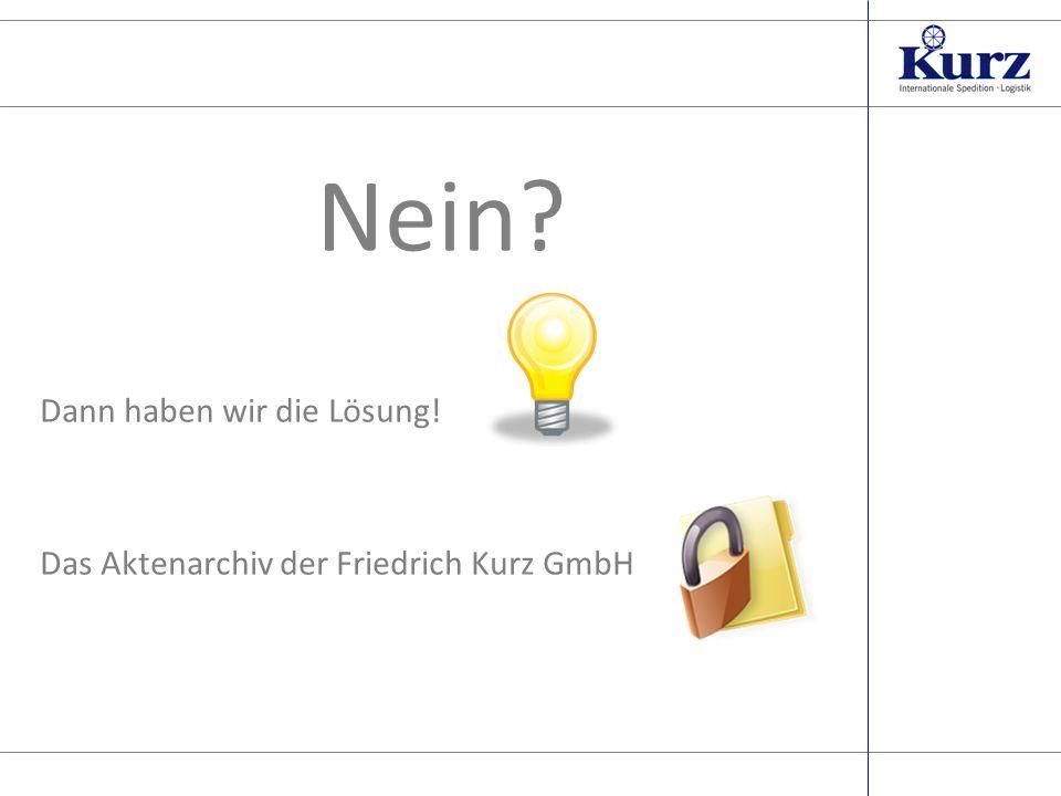 Seite 3 Nein Dann haben wir die Lösung! Das Aktenarchiv der Friedrich Kurz GmbH