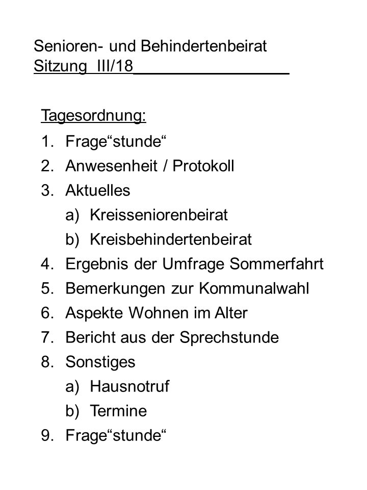 Tagesordnung: 1.Fragestunde 2.Anwesenheit / Protokoll 3.Aktuelles a)Kreisseniorenbeirat b)Kreisbehindertenbeirat 4.Ergebnis der Umfrage Sommerfahrt 5.