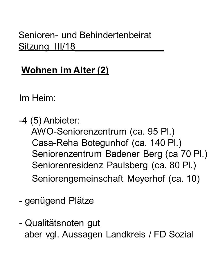 Senioren- und Behindertenbeirat Sitzung III/18_________________ Wohnen im Alter (2) Im Heim: -4 (5) Anbieter: AWO-Seniorenzentrum (ca. 95 Pl.) Casa-Re