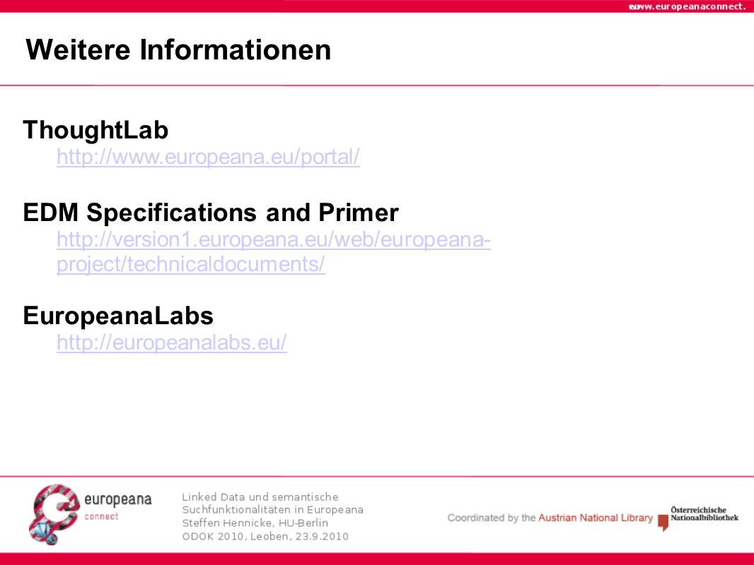 Weitere Informationen ThoughtLab http://www.europeana.eu/portal/ EDM Specifications and Primer http://version1.europeana.eu/web/europeana- project/tec