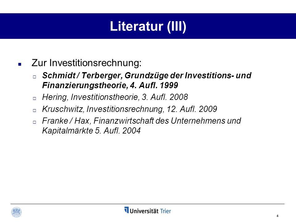 4 Literatur (III) Zur Investitionsrechnung: Schmidt / Terberger, Grundzüge der Investitions- und Finanzierungstheorie, 4. Aufl. 1999 Hering, Investiti
