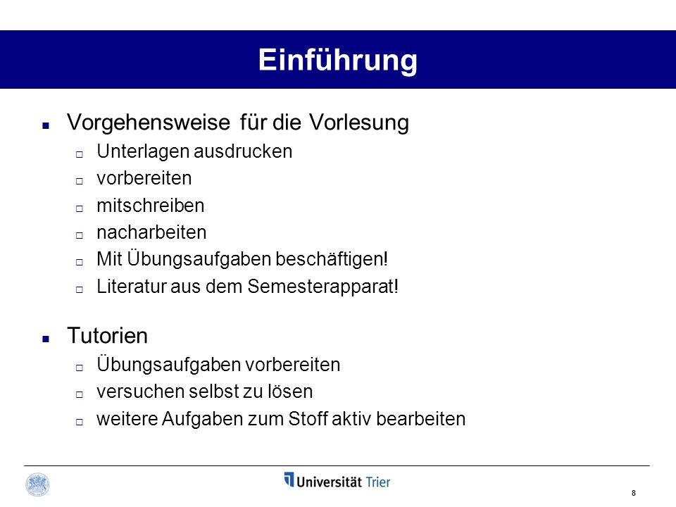 8 Einführung Vorgehensweise für die Vorlesung Unterlagen ausdrucken vorbereiten mitschreiben nacharbeiten Mit Übungsaufgaben beschäftigen! Literatur a