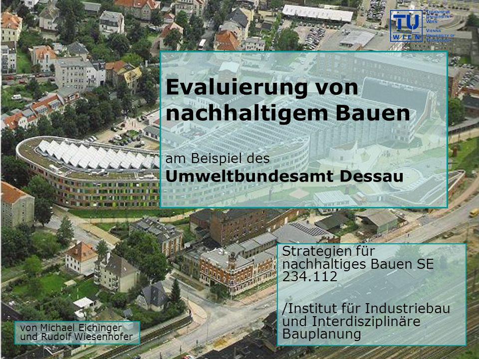 Evaluierung von nachhaltigem Bauen am Beispiel des Umweltbundesamt Dessau Strategien für nachhaltiges Bauen SE 234.112 /Institut für Industriebau und