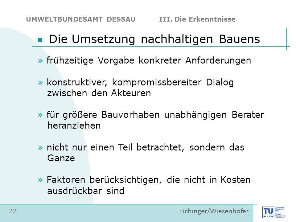 Eichinger/Wiesenhofer 22 UMWELTBUNDESAMT DESSAU III. Die Erkenntnisse » frühzeitige Vorgabe konkreter Anforderungen » konstruktiver, kompromissbereite