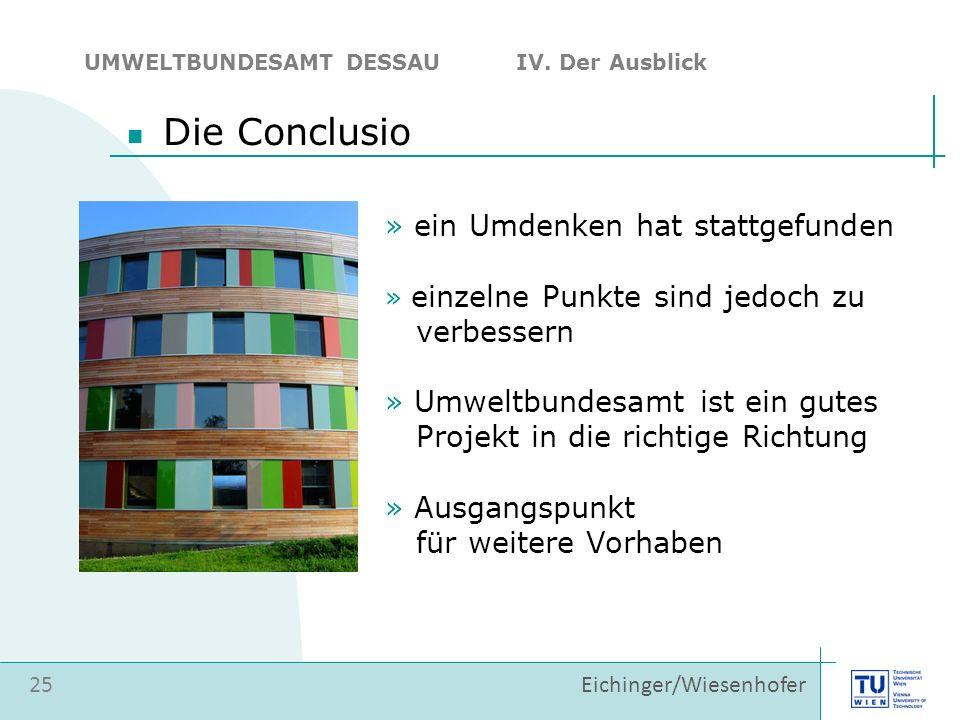 25 Eichinger/Wiesenhofer Die Conclusio UMWELTBUNDESAMT DESSAU IV. Der Ausblick » ein Umdenken hat stattgefunden » einzelne Punkte sind jedoch zu verbe
