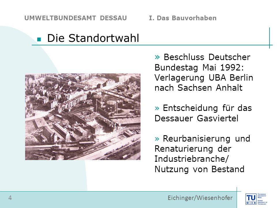 » Beschluss Deutscher Bundestag Mai 1992: Verlagerung UBA Berlin nach Sachsen Anhalt » Entscheidung für das Dessauer Gasviertel » Reurbanisierung und Renaturierung der Industriebranche/ Nutzung von Bestand 4 UMWELTBUNDESAMT DESSAU I.