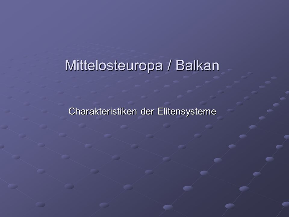 Mittelosteuropa / Balkan Charakteristiken der Elitensysteme