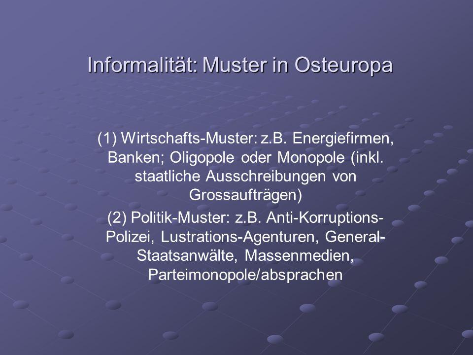 Informalität: Muster in Osteuropa (1) Wirtschafts-Muster: z.B.