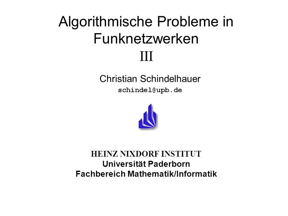 HEINZ NIXDORF INSTITUT Universität Paderborn Fachbereich Mathematik/Informatik Algorithmische Probleme in Funknetzwerken III Christian Schindelhauer schindel@upb.de