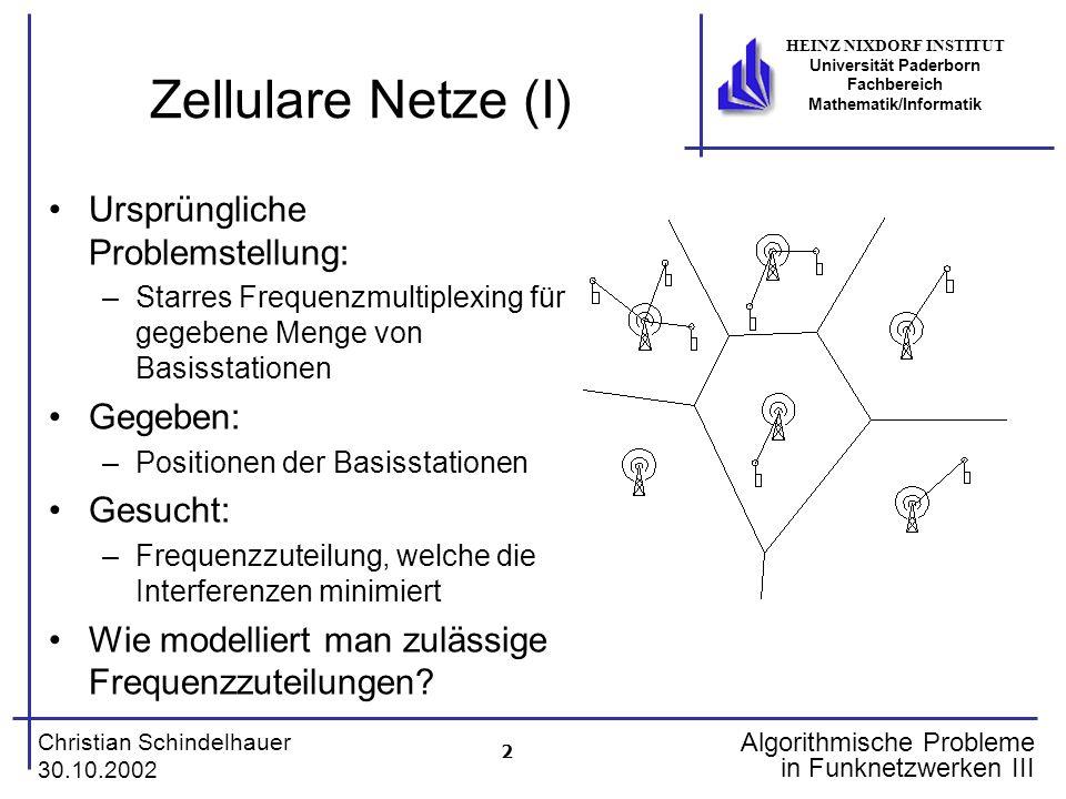 3 Christian Schindelhauer 30.10.2002 HEINZ NIXDORF INSTITUT Universität Paderborn Fachbereich Mathematik/Informatik Algorithmische Probleme in Funknetzwerken III Zellulare Netze (II) Wie modelliert man zulässige Frequenzzuteilungen.