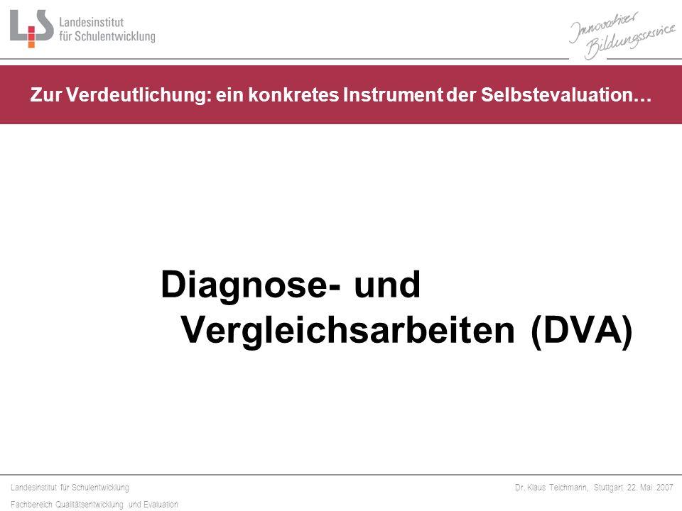 Landesinstitut für Schulentwicklung Fachbereich Qualitätsentwicklung und Evaluation Dr. Klaus Teichmann, Stuttgart 22. Mai 2007 Diagnose- und Vergleic