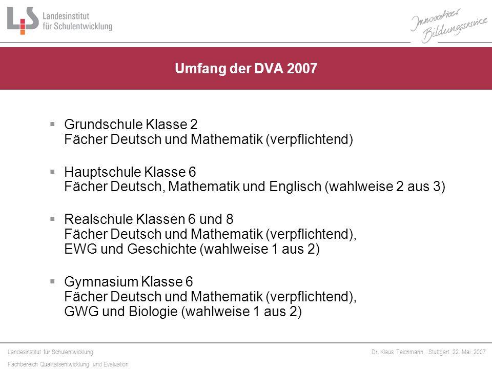 Landesinstitut für Schulentwicklung Fachbereich Qualitätsentwicklung und Evaluation Dr. Klaus Teichmann, Stuttgart 22. Mai 2007 Umfang der DVA 2007 Gr