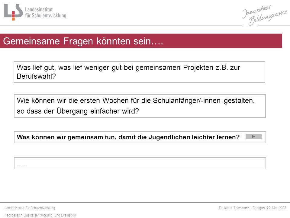 Landesinstitut für Schulentwicklung Fachbereich Qualitätsentwicklung und Evaluation Dr. Klaus Teichmann, Stuttgart 22. Mai 2007 Gemeinsame Fragen könn