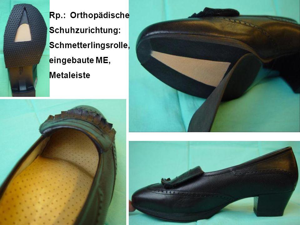 Rp.: Orthopädische Schuhzurichtung: Schmetterlingsrolle, eingebaute ME, Metaleiste