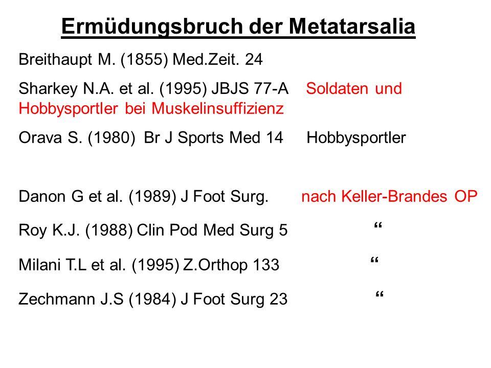Ermüdungsbruch der Metatarsalia Breithaupt M. (1855) Med.Zeit. 24 Sharkey N.A. et al. (1995) JBJS 77-A Soldaten und Hobbysportler bei Muskelinsuffizie