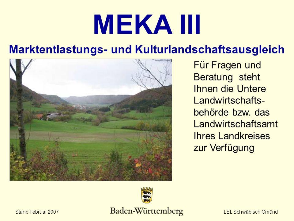 Stand Februar 2007 LEL Schwäbisch Gmünd MEKA III Marktentlastungs- und Kulturlandschaftsausgleich Für Fragen und Beratung steht Ihnen die Untere Landw