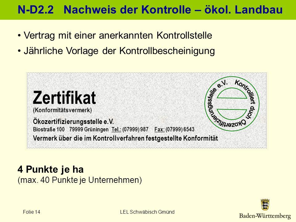 Folie 14 LEL Schwäbisch Gmünd N-D2.2 Nachweis der Kontrolle – ökol. Landbau Vertrag mit einer anerkannten Kontrollstelle Jährliche Vorlage der Kontrol