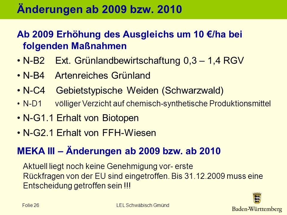 Folie 26 LEL Schwäbisch Gmünd Änderungen ab 2009 bzw. 2010 Ab 2009 Erhöhung des Ausgleichs um 10 /ha bei folgenden Maßnahmen N-B2 Ext. Grünlandbewirts