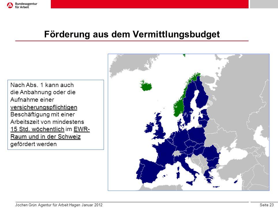 Seite 23 Jochen Grün Agentur für Arbeit Hagen Januar 2012 Förderung aus dem Vermittlungsbudget versicherungspflichtigen 15 Std.