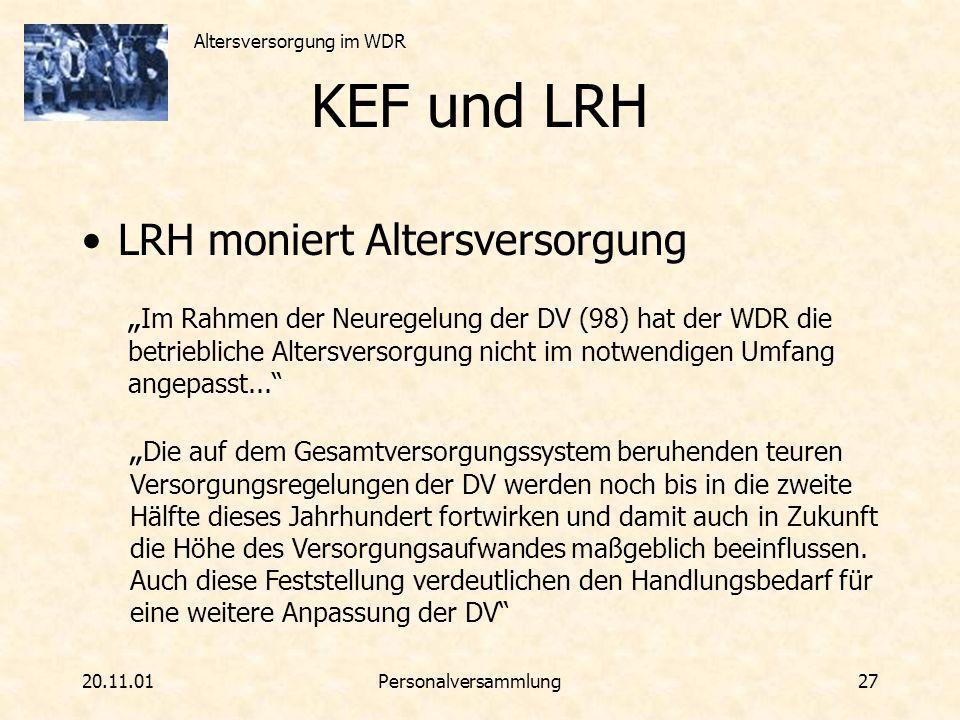 Altersversorgung im WDR 20.11.01Personalversammlung 27 KEF und LRH LRH moniert Altersversorgung Im Rahmen der Neuregelung der DV (98) hat der WDR die