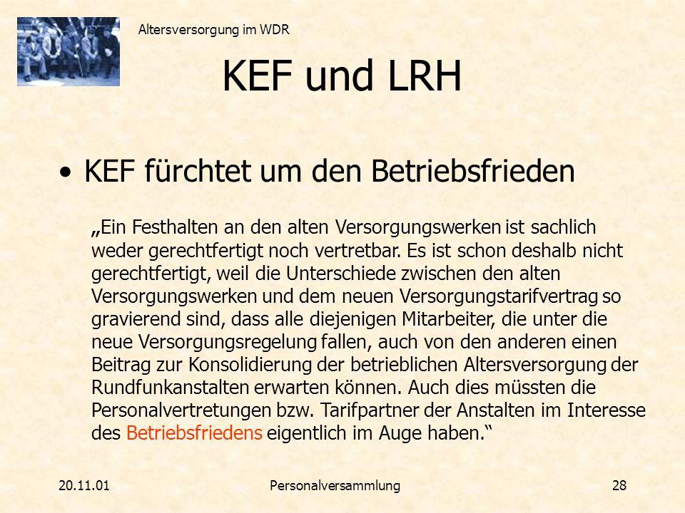 Altersversorgung im WDR 20.11.01Personalversammlung 28 KEF und LRH KEF fürchtet um den Betriebsfrieden Ein Festhalten an den alten Versorgungswerken i