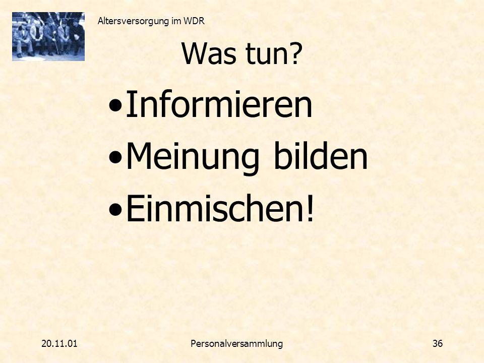 Altersversorgung im WDR 20.11.01Personalversammlung 36 Was tun? Informieren Meinung bilden Einmischen!