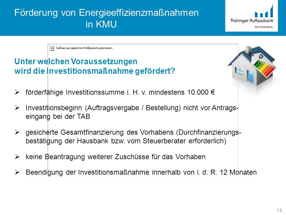 14 Förderung von Energieeffizienzmaßnahmen in KMU Unter welchen Voraussetzungen wird die Investitionsmaßnahme gefördert? förderfähige Investitionssumm