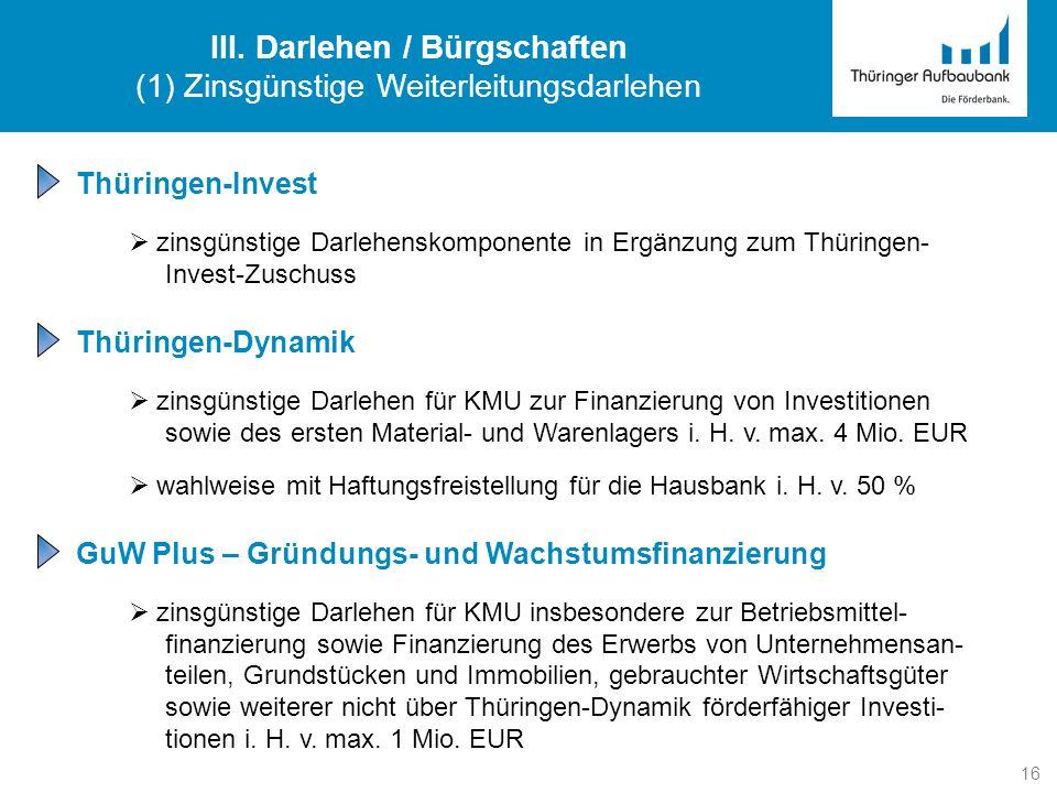 16 Thüringen-Invest zinsgünstige Darlehenskomponente in Ergänzung zum Thüringen- Invest-Zuschuss Thüringen-Dynamik zinsgünstige Darlehen für KMU zur F