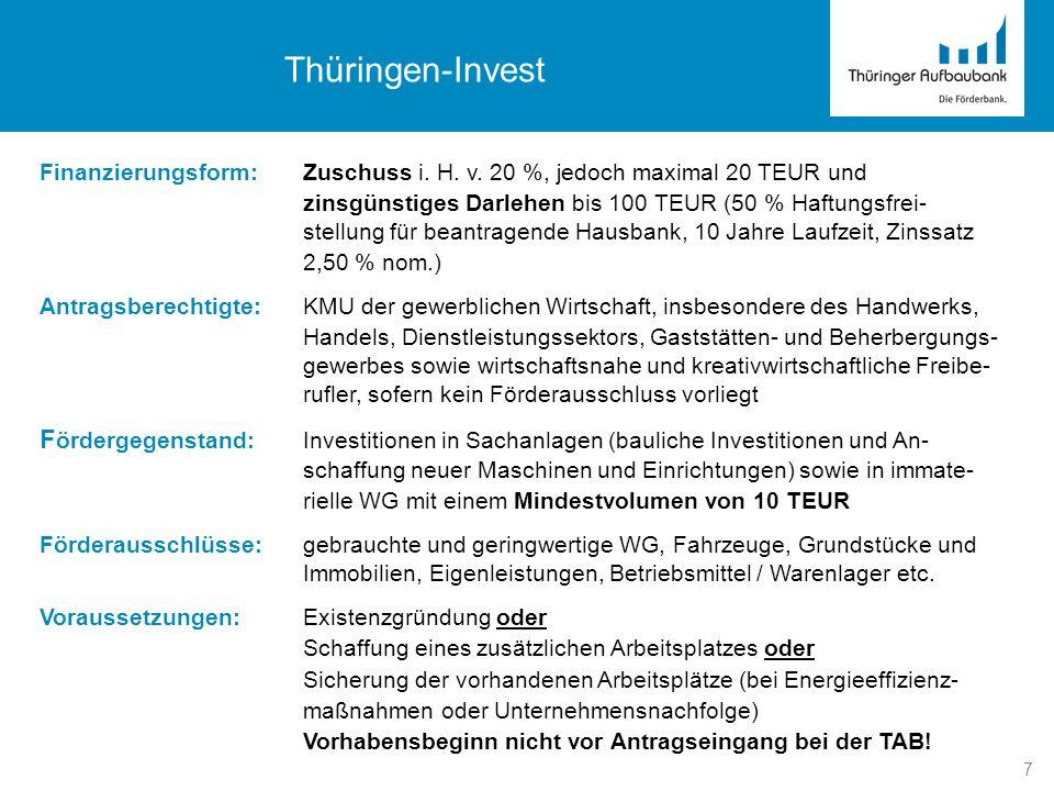 7 Thüringen-Invest Finanzierungsform:Zuschuss i. H. v. 20 %, jedoch maximal 20 TEUR und zinsgünstiges Darlehen bis 100 TEUR (50 % Haftungsfrei- stellu